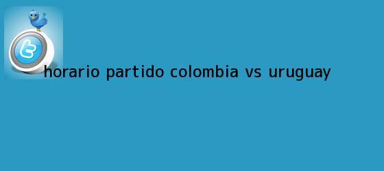 trinos de Horario <b>partido Colombia</b> vs Uruguay