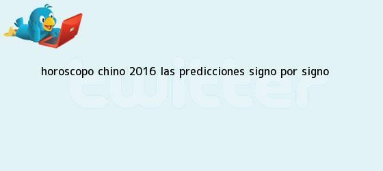 trinos de <b>Horóscopo chino 2016</b>: las predicciones signo por signo
