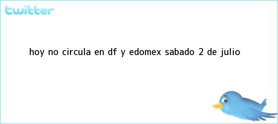 trinos de <b>Hoy No Circula</b> en DF y Edomex, sábado 2 de <b>julio</b>