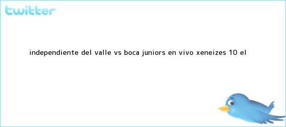 trinos de <b>Independiente del Valle vs Boca Juniors EN VIVO: xeneizes 1-0 | El ...</b>