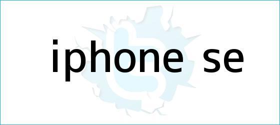 trinos de <b>iPhone SE</b>