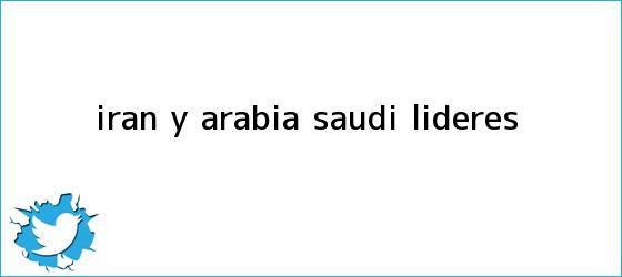 trinos de Irán y Arabia Saudí, líderes