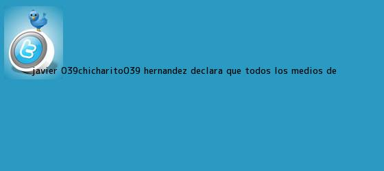trinos de Javier 'Chicharito' Hernández declara que todos los medios de ...