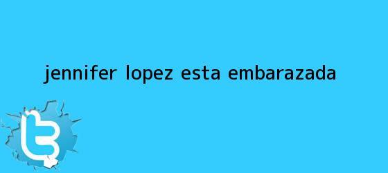 trinos de ¿<b>Jennifer López</b> está embarazada?