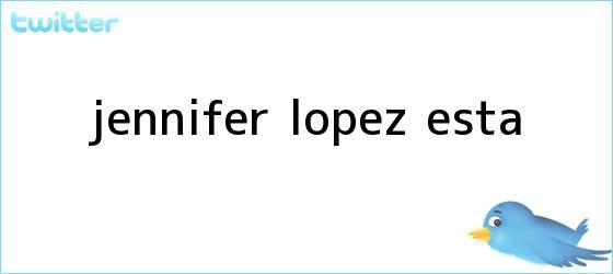 trinos de ¿<b>Jennifer López</b> está...