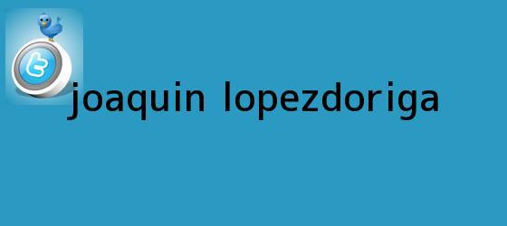 trinos de <b>Joaquin Lopez</b>-<b>Doriga</b>