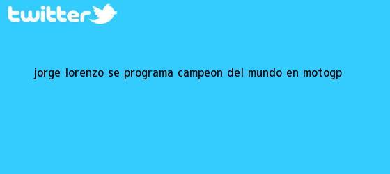 trinos de Jorge Lorenzo se programa campeón del mundo en <b>MotoGP</b>