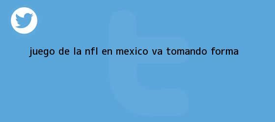trinos de Juego de la <b>NFL</b> en México va tomando forma
