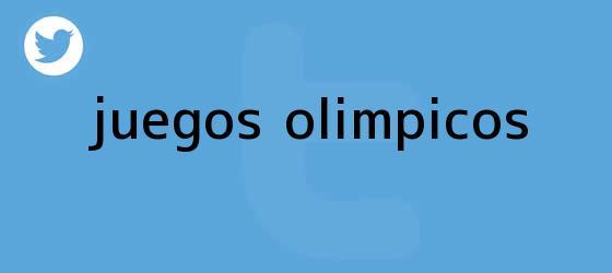 trinos de <b>JUEGOS OLÍMPICOS</b>