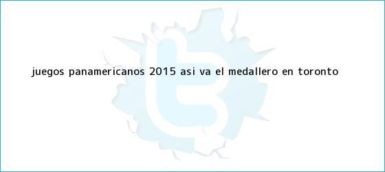 trinos de <b>Juegos Panamericanos</b> 2015: Así va el medallero en Toronto