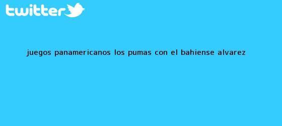 trinos de <b>Juegos Panamericanos</b>: Los Pumas, con el bahiense Álvarez <b>...</b>