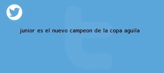 trinos de Junior es el nuevo campeón de la <b>Copa Águila</b>
