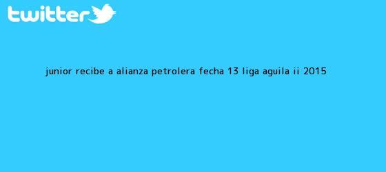 trinos de Junior recibe a Alianza Petrolera fecha 13 <b>Liga Aguila II 2015</b>