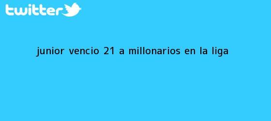 trinos de Junior vencio 21 a <b>Millonarios</b> en la Liga