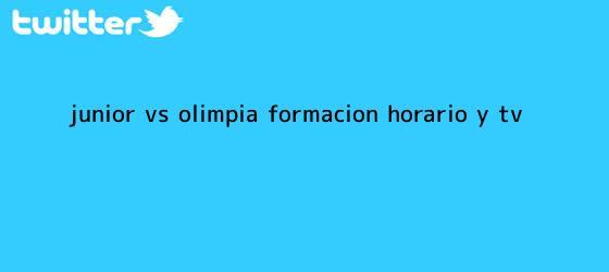 trinos de <b>Junior</b> vs Olimpia: formación, horario y TV