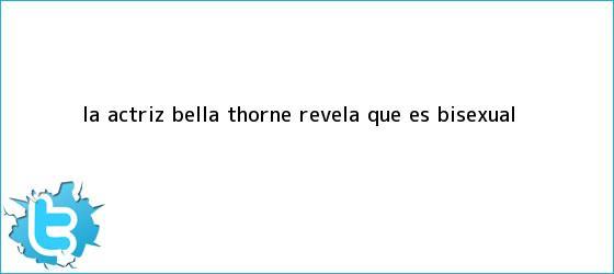 trinos de La actriz <b>Bella Thorne</b> revela que es bisexual