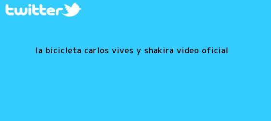 trinos de <b>La bicicleta</b> Carlos Vives y Shakira video oficial