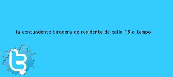 trinos de La contundente tiradera de Residente de Calle 13 a <b>Tempo</b>