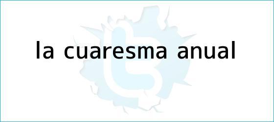 trinos de La <b>Cuaresma</b> anual