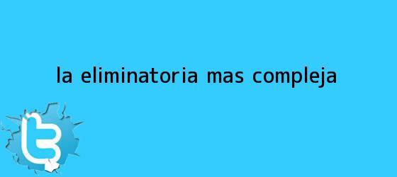 trinos de La <b>eliminatoria</b> más compleja
