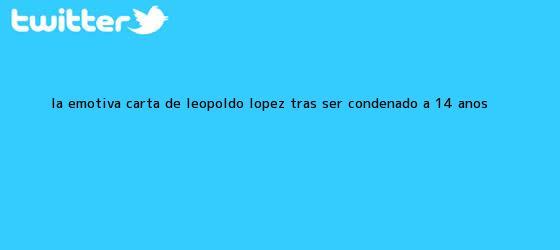 trinos de La emotiva carta de <b>Leopoldo López</b> tras ser condenado a 14 años <b>...</b>