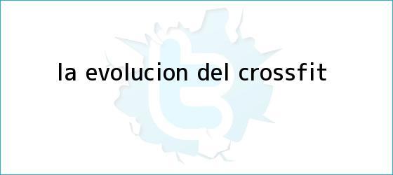 trinos de La evolución del <b>crossfit</b>