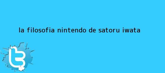 trinos de La filosofía Nintendo de <b>Satoru Iwata</b>