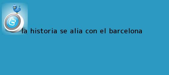 trinos de La historia se alía con el <b>Barcelona</b>
