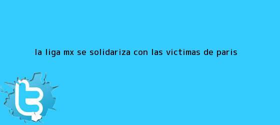 trinos de La <b>Liga MX</b> se solidariza con las víctimas de París