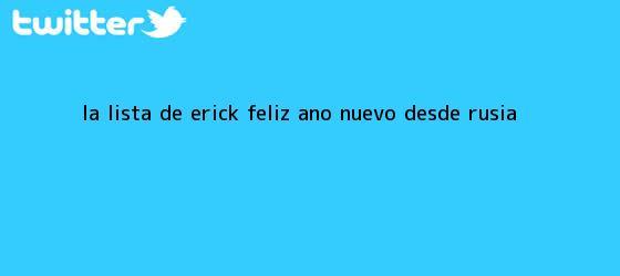 trinos de La lista de Erick. ¡<b>Feliz Año</b> Nuevo desde Rusia!