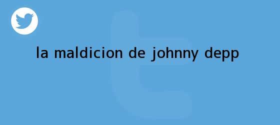 trinos de La maldición de <b>Johnny Depp</b>