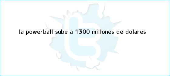 trinos de La <b>Powerball</b> sube a 1.300 millones de dólares
