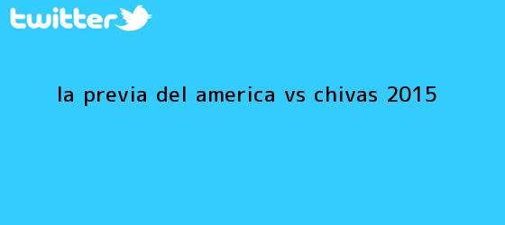 trinos de La previa del <b>América vs Chivas 2015</b>