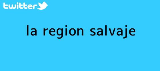 trinos de <b>La Región Salvaje</b>