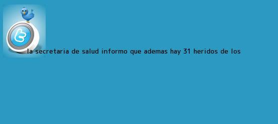 trinos de La Secretaría de Salud informó que además hay 31 heridos, de los <b>...</b>