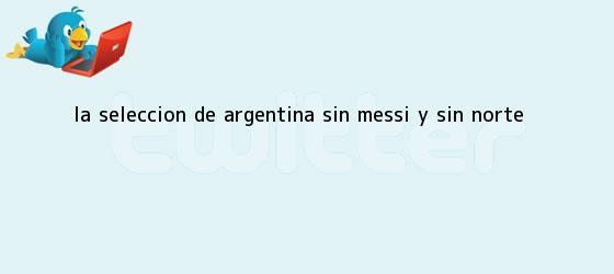 trinos de La selección de <b>Argentina</b>: sin Messi y sin norte