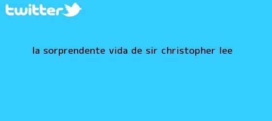 trinos de La sorprendente vida de sir <b>Christopher Lee</b>