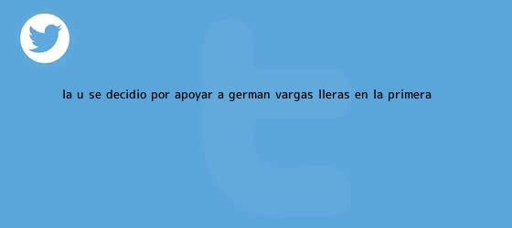 trinos de La U se decidió por apoyar a Germán <b>Vargas Lleras</b> en la primera ...