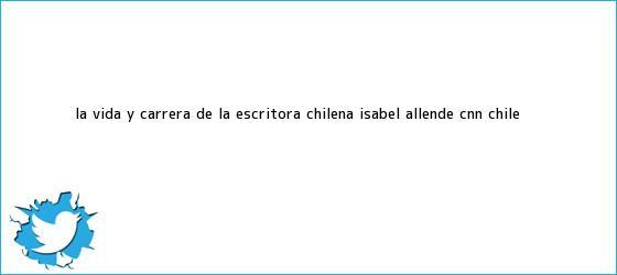 trinos de La vida y carrera de la escritora chilena Isabel Allende - <b>CNN</b> Chile