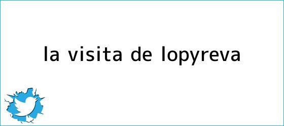 trinos de La visita de <b>Lopyreva</b>