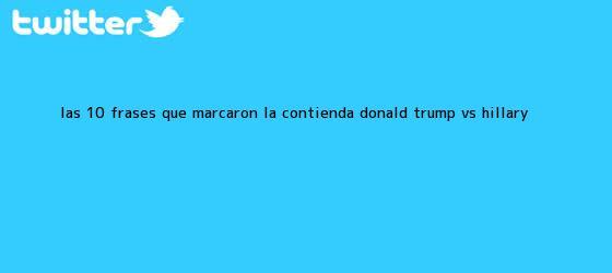 trinos de Las 10 frases que marcaron la contienda Donald Trump vs <b>Hillary</b> ...