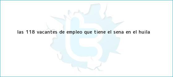 trinos de Las 118 vacantes de empleo que tiene el <b>Sena</b> en el Huila