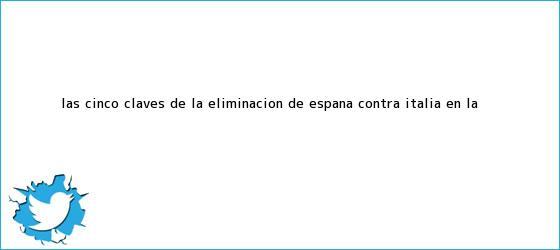 trinos de Las cinco claves de la eliminación de <b>España</b> contra Italia en la ...