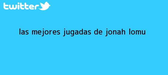 trinos de Las mejores jugadas de <b>Jonah Lomu</b>
