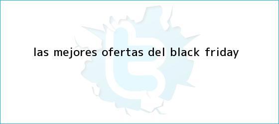 trinos de Las mejores ofertas del <b>Black Friday</b>