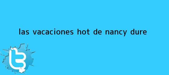 trinos de Las vacaciones <b>hot</b> de Nancy Duré