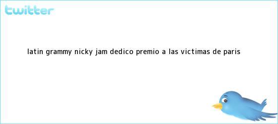 trinos de Latin Grammy: <b>Nicky Jam</b> dedicó premio a las víctimas de París
