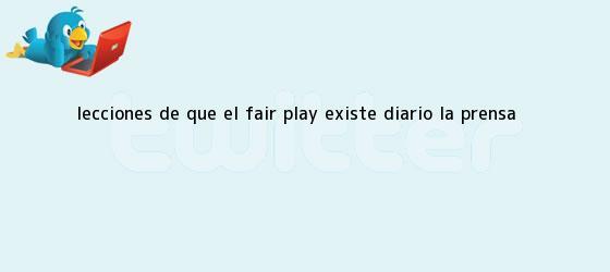 trinos de Lecciones de que el <b>Fair Play</b> existe - Diario La Prensa