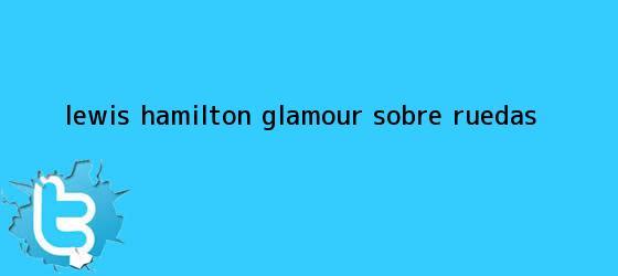 trinos de <b>Lewis Hamilton</b> glamour sobre ruedas