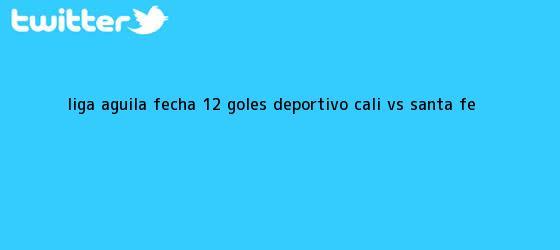 trinos de <b>Liga Águila</b> Fecha 12: Goles Deportivo Cali VS Santa Fe